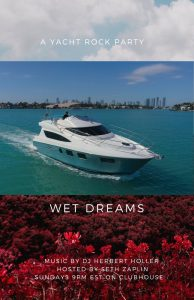 Wet Dreams the yacht rock party every sunday 9pm edt on clubhouse with dj herbert holler and captain zaplin